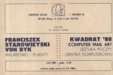 Franciszek Starowieyski: malarstwo i plakaty oraz Computer Mail Art: Kwadrat '88 – zaproszenie na wystawy
