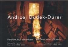 Andrzej Dudek-Dürer - rekonstrukcja tożsamości: fotografia i wideo : prace z lat 1965-2005 – zaproszenie na wystawę