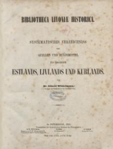 Bibliotheca Livoniae historica. Systematisches Verzeichnis der Quellen und Hilfsmittel zur Geschichte Estlands, Livlands und Kurlands