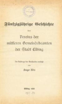 Fünfzigjährige Geschichte des Vereins der mittleren Gemeindebeamten der Stadt Elbing