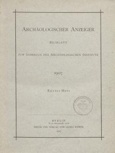 Archäologischer Anzeiger : Beiblatt zum Jahrbuch des Archäologischen Instituts, 1907, H. 1