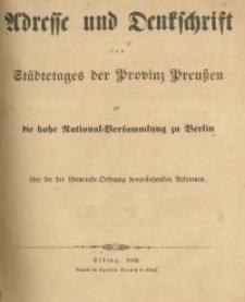 Adresse und Denkschrift des Städtetages der Provinz Preußen an die hohe National=Versammlung zu Berlin über die der Gemeinde=Ordnung bevorstehenden Reformen