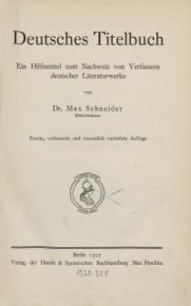 Deutsches Titelbuch: ein Hilfsmittel zum Nachweis von Verfassern deutscher Literaturwerke. 2. Aufl.