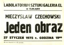 """Mieczysław Czechowski - Wystawa """"Jeden Obraz"""" w Laboratorium Sztuki Galeria El w Elblągu - afisz"""
