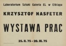 Krzysztof Nasfeter - Wystawa Prac w Laboratorium Sztuki Galeria El w Elblągu - afisz