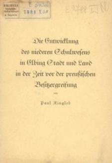 Die Entwicklung des niederen Schulwesens in Elbing Stadt und Land in der Zeit vor der preussischen Besitzergreifung