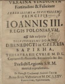Ukraina vindicata fortitudine & felicitate serenissimi ac invictissimi principia Joannis III. Regis Poloniarum…