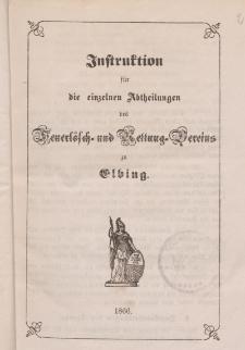 Instruktion für die eizelnen Abtheilungen des Feuerlösch-und Rettung-Vereins zu Elbing
