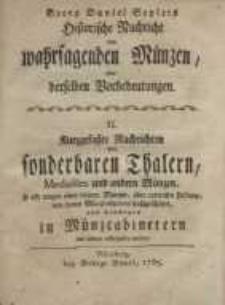 Historische Nachricht von wahrsagenden Münzen oder... ; II. Kurzgefasste Nachrichten von sonderbaren Thalern, Medailles...