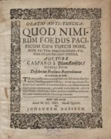 Oratio anti-turcica: quod nimirum foedus pacificum cum Turcis inire, non saltem periculosum, verum etiam prorsus inutile