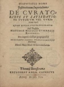 Disputatio nona Institutionum Imperialium. De curatoribus et satisdationo tutorum vel curatorum: Quam [...]