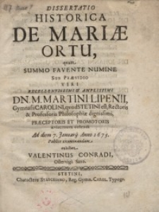 Dissertatio historica de Mariae ortu, quam summo favente numine sub praesidio...M. Martini Lipenii, Gymnasii Carolini, qvod...