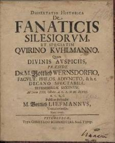 Dissertatio Historica De Fanaticis Silesiorum, Et Speciatim Quirino Kuhlmanno Quam Divinis Auspiciis, Praeside Dn. M. Gottlieb..
