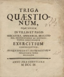 Triga quaestionum, praetensum in villis et pagis mercaturae, opificiorum, braxationis, propinationis ac distributionis…