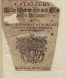 Catalogus aller Galenischer und chymischer Artzneyen, die bey Godthard Stroband… medicamentario in Elbing ...