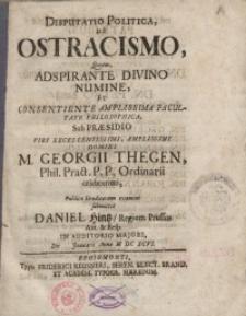 Disputatio politica de ostracismo, quam adspirante divino numine, et consentiente...