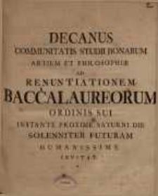 Decanus Communitatis Studii Bonarum Artium & Philosophiae ad renuntiationem Baccalaureorum ordinis sui instante proxime ...