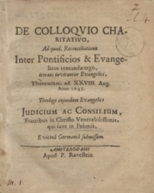 De Colloquio Charitativo, Ad quod, Reconciliationis Inter Pontificios & Evagelicos tentandae ergo, iterato invitantur Evangelici