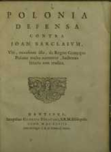 Polonia Defensa Contra Joan. Barclaium : Ubi, occasione ista, de Regno Genteque Polona multa narrantur, hactenus litteris...