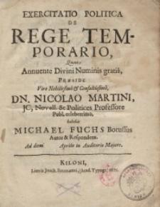 Exercitatio politica de rege temporario, quam annuente Divini [...] praeside viro [...] Dn. Nicolao Martini [...]