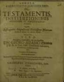 Exercitatio Iuridica XXVI. De Testamentis, Institutionibus Heredum Et Substitutionibus