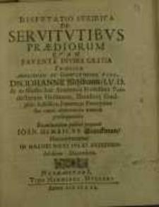 Disputatio iuridica, De servitutibus praediorum quam favente divina gratia...