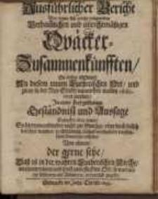 Ausführlicher Bericht Von denen sich anjetzo ereignenden Verdam[m]lichen und unrechtmäßigen Quäcker-Zusammenkünfften ...