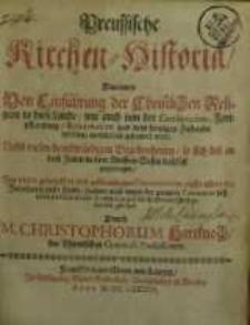 Preussische Kirchen-Historia : Darinnen Von Einführung der Christlichen Religion in diese Lande, wie auch von der Conservation...