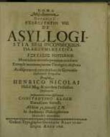 D.O.M.A. Miscellancorum Decadis I, Exercitatio VIII. De Asyllogistia Seu Ine Nsequentia Argumentativa. Exetasis Posterior...