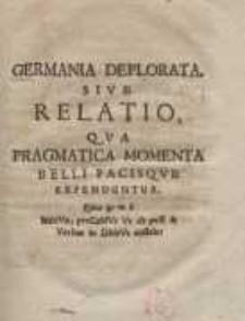 Germania Deplorata, Sive Relatio: Qua Pragmatica Momenta Belli Pacisque Expenduntur...