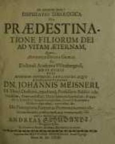 Disputatio theologica de Praedestinatione filiorum dei ad vitam aeternam…