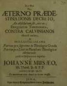 De aeterno praedestinationis decreto, an absolutum sit, nec ne disqvisitio theological, contra calvinianos dilucide tractata...