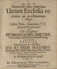 Dissertatio anti-Huetiana, Utrum Ecclesia recentior jus potestatemque habeat ex Libro Non-Canonico V. T. faciendi canonicum?