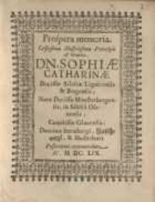 Prospera memoria...Dn. Sophiae Catharine...