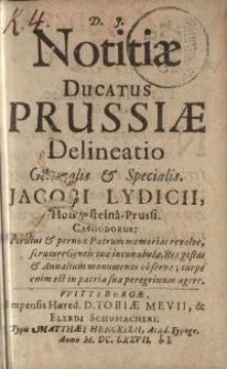 Notitiæ Ducatus Prussiæ Delineatio Generalis & Specialis Jacobi Lydicii Hohensteinâ Prussi