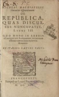 De Republica, Quas Discursus Nuncupavit, Libri III. : Quo Modo in Rebusp. ad antiquorum Romanorum imitationem actiones omnes...