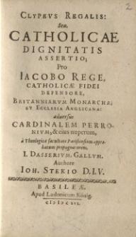 Clypeus regalis: seu, catholicae dignitatis assertio, pro Jacobo rege catholicae fidei defensore, Britanniarum monarcha...