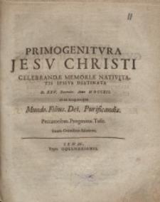 Primogenitura Jesu Christi celebrandae memoriae nativitatis ipsius destinata ...