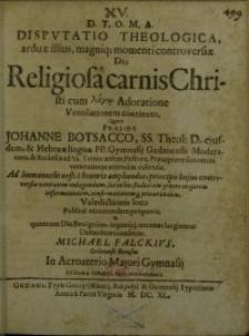 Disputatio theologica ... de Religiosa carnis Christi cum ... adoratione ventilationem continens ...