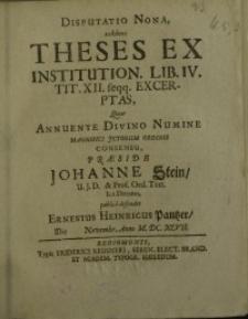 Disputatio nona, exibens theses ex institution. Lib. IV. tit. XII. feqq. excerptas, quas annuente divino numine ...