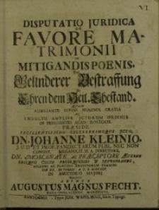 Disputatio juridica de favore matrimonii in mitigandis poenis = Von Belinderer Bestraffung zu Ehren dem Heil. Ehestand…