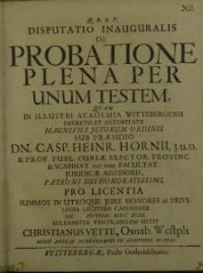 Disputatio inauguralis de probatione plena per unum testem... Casp. Heinr. Hornii...
