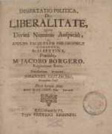 Dissertatio politica, de liberalitate, quam divini numnis Auspicio ac ampliss....