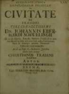 Auxiliante Jehova Disputationem Politicam De Civitate sub praesidio... Johannis Eberhardi Schwelingii...