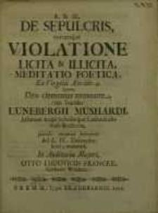 De Sepulcris eorumque violatione licita & illicita meditatio poetica, ex Virgilii Aen. libr. 4... Luneburgii Mushardi...
