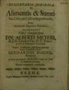 Dissertatio juridica de alimentis & sumptibus litis parti adversae praestandis... Alberti Meyeri...