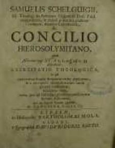 De Concilio Hierosolymitano, quod Actorum cap. XV. a v. 1. usq[ue] ad v. 31. describitur, Exercitatio Theologica ...