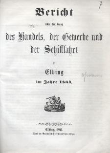 Bericht über den Gang des Handels, der Gewerbe und der Schiffahrt zu Elbing im Jahre 1864