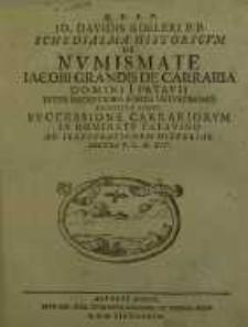 Schediasma historicum De numismate Iacobi Grandis de Carraria Domini i Patavii inter recentiora forte vetustissimo ...