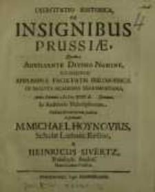 Exercitatio historica de insignibus Prussiae, quam auxiliante Divino Numine consensu Amplissimae Facultatis Philosophicae...